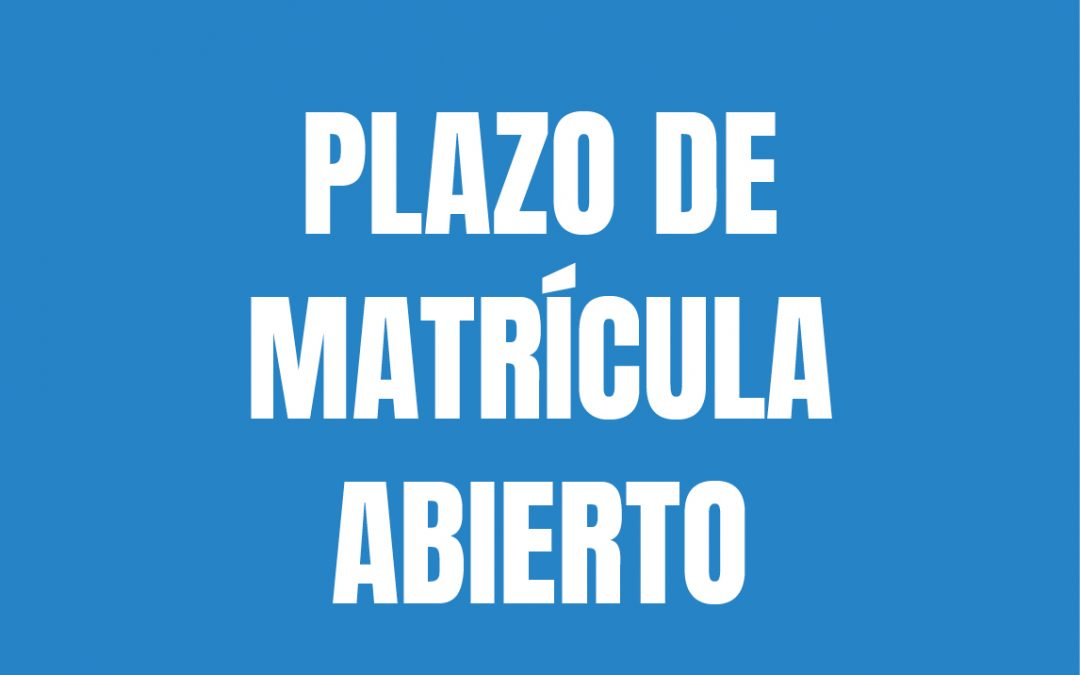 PLAZO DE MATRÍCULA ABIERTO